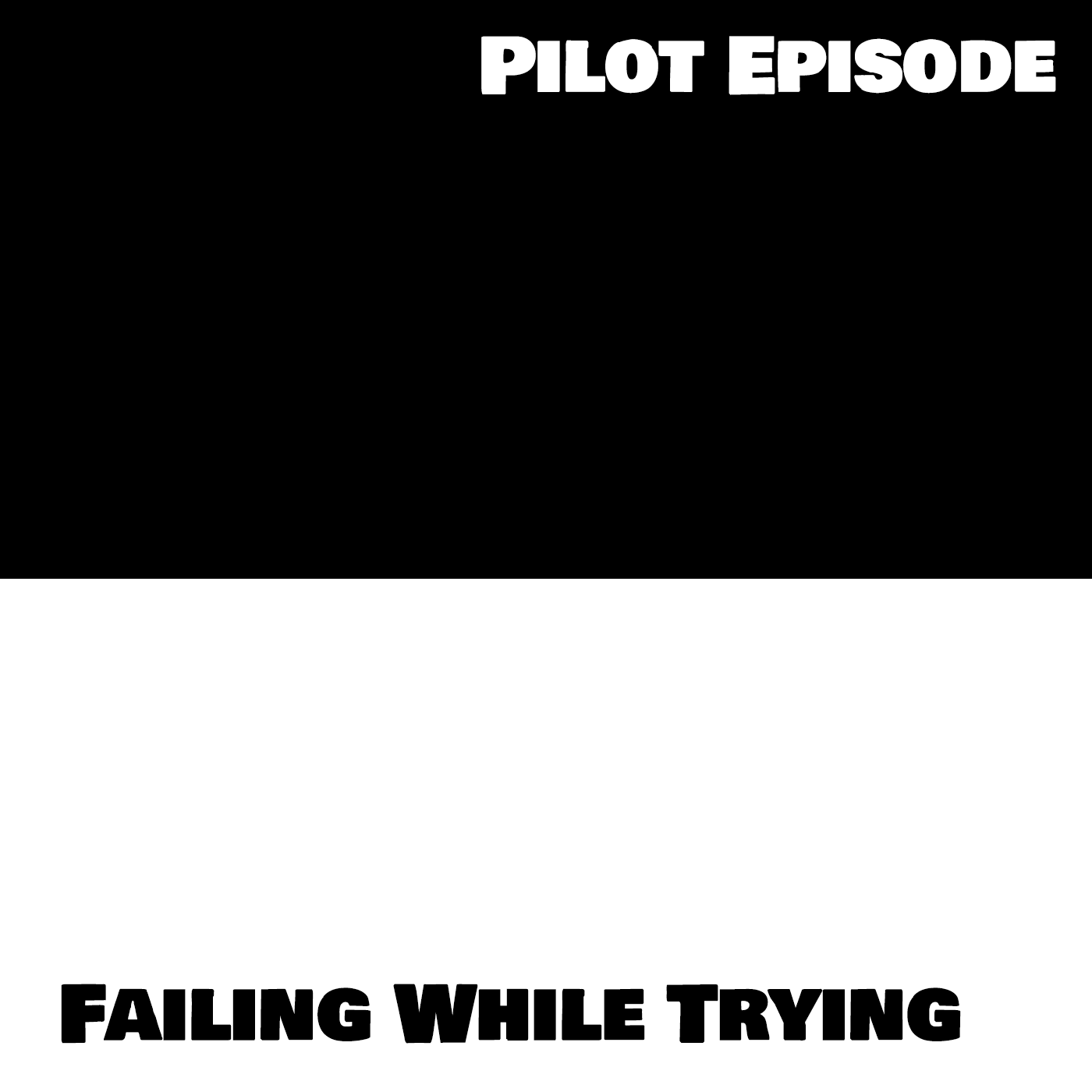 Pilot Episode: Failing While Trying
