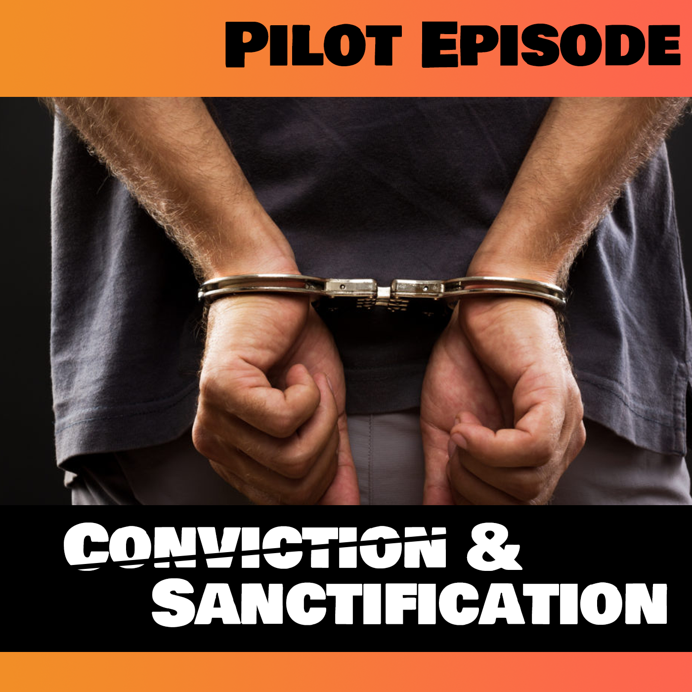 Pilot Episode: Conviction and Sanctification