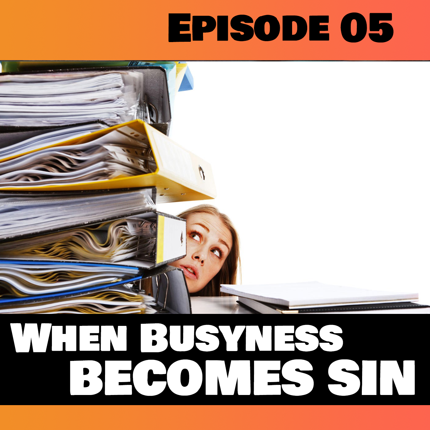 When Busyness Becomes Sin (Extended Conversation)